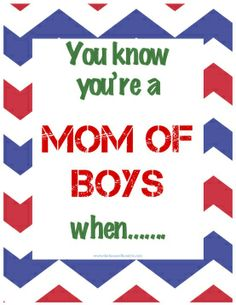 You k now you're a mom of boys when...