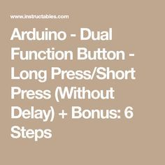 Arduino - Dual Function Button - Long Press/Short Press (Without Delay) + Bonus: 6 Steps