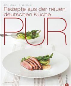 Kochbuch von Christian Krabichler: Pur – Rezepte aus der neuen deutschen Küche