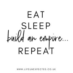 Eat, Sleep, Build an Empire, Repeat. If you're a girl boss or a Mum boss, head over to Life Unexpected and build the life you want. Girl Boss Quotes, Mom Quotes, Funny Quotes, Life Quotes, Mindset Quotes, Success Quotes, Building An Empire Quotes, Building Quotes, Sleep Quotes