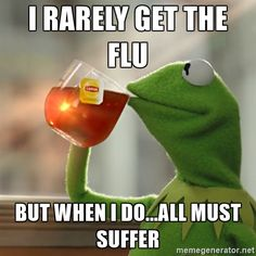Kermit The Frog Drinking Tea - I rarely get the flu But when I do...ALL my coworkers must suffer