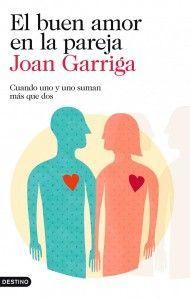 El buen amor en la pareja  Joan Garriga  Destino