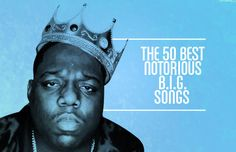 The 50 Best Notorious B.I.G. Songs.
