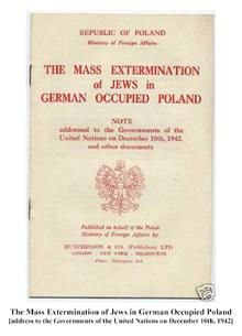 """""""The Mass Extermination of Jews in German Occupied Poland"""", note of Republic of Poland addressed to the League of Nations, 1942. Based on  Witold Pilecki's detailed report (Raport Witolda – Witold's Report) which was sent to London, where the scale of Nazi atrocities at Auschwitz  was thought to be grossly exaggerated."""