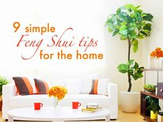 Simple tips to feng shui your home. Feng shui steps for good feng shui in your home. Feng shui interior design tips. Feng shui decorating tips. What is feng shui? How to use feng shui in every room in your home. How to feng shui your home to sell.
