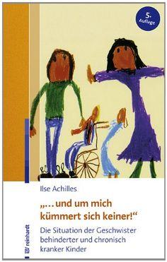 """""""... und um mich kümmert sich keiner!"""": Die Situation der Geschwister behinderter und chronisch kranker Kinder von Ilse Achilles http://www.amazon.de/dp/3497023736/ref=cm_sw_r_pi_dp_NijLub0PM3B32"""