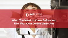 What You Need to Know Before You Film Your Own Online Video Ads
