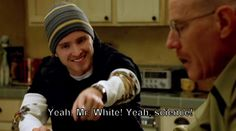 Breaking Bad - One of my favorite quotes from Jesse Pinkman.