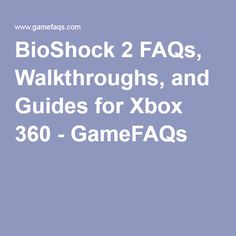 BioShock 2 FAQs, Walkthroughs, and Guides for Xbox 360 - GameFAQs