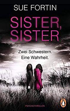 Sister, Sister - Zwei Schwestern. Eine Wahrheit.: Psychothriller: Amazon.de: Sue Fortin, Karin Dufner: Bücher