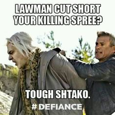 Defiance #DEFIANCE Context/Function:  This is a common phrase in the TV series. Shtako is an alien language that means shit. This should be added to the Defiance lexicon. The lawman character is frequently doing things like this.