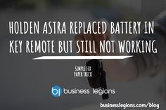 HOLDEN ASTRA REPLACED BATTERY IN KEY REMOTE BUT STILL NOT WORKING - http://www.businesslegions.com/blog/2017/03/18/holden-astra-replaced-battery-key-remote-still-not-working/ - #Astra, #Battery, #Control, #Holden, #Key, #Remote