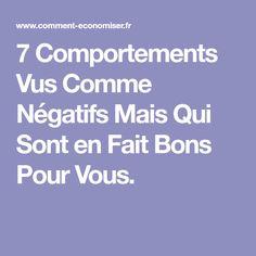 7 Comportements Vus Comme Négatifs Mais Qui Sont en Fait Bons Pour Vous.