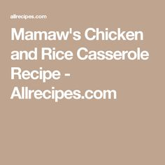 Mamaw's Chicken and Rice Casserole Recipe - Allrecipes.com