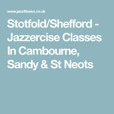Stotfold/Shefford - Jazzercise Classes In Cambourne, Sandy & St Neots