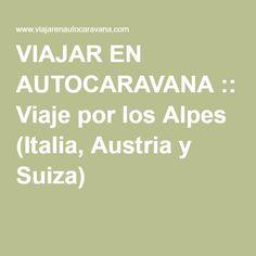 VIAJAR EN AUTOCARAVANA :: Viaje por los Alpes (Italia, Austria y Suiza)