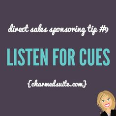 Direct sales sponsoring tip #9 - Listen for cues. Click through to read all 20 tips!  Come on over and join The Socialite Suite on Facebook - FREE tips!!! http://www.thesocialitesuite.com