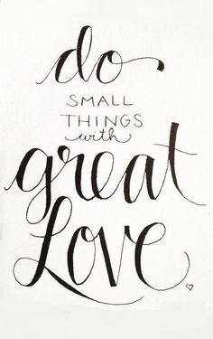 Do it with great love // quote by mother teresa small things quotes, small The Words, Pretty Words, Beautiful Words, Quotes To Live By, Me Quotes, Qoutes, Funny Quotes, Great Love Quotes, Mother Teresa Quotes