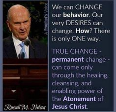True change comes only through the enabling power of the atonement of Jesus Christ. Gospel Quotes, Lds Quotes, Religious Quotes, Inspirational Quotes, Prophet Quotes, Qoutes, Lds Memes, Motivational, Christ Quotes
