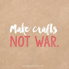 The world would be such a happy place if more crafted!