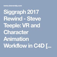 Siggraph 2017 Rewind - Steve Teeple: VR and Character Animation Workflow in C4D [Video Tutorial] - Cineversity Training and Tools for Cinema 4D