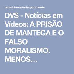 DVS - Notícias em Vídeos: A PRISÃO DE MANTEGA E O FALSO MORALISMO. MENOS…