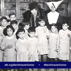 """""""I believe that the welfare of each is bound up in the welfare of all""""  (Image: Photo of Helen Keller with maimed children and a nun, Institution for the Blind, Rome, Italy, 1946. Along the bottom is a dark blue band with the URL afb.org/BeAMiracleWorker and the hashtag #BeaMiracleWorker in white)"""
