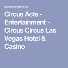 Circus Acts - Entertainment - Circus Circus Las Vegas Hotel & Casino