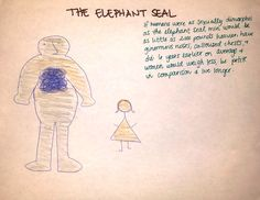 If humans were as sexually dimorphic as the elephant seal. Female Of The Species, Elephant Seal, Pictures To Draw, Exercise, Coloring, Ejercicio, Tone It Up, Work Outs, Sports