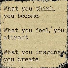 What you Think ... You Become ...
