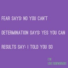 Fear, determination, results !