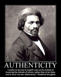 Be true to yourself...  Frederick Douglass said it best.