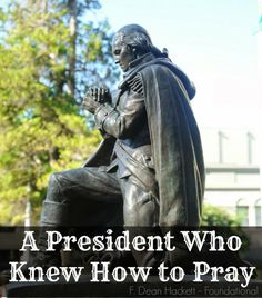 Our first President was a man who knew how to pray. Despite what many say about George Washington, he was godly and sought the Lord.