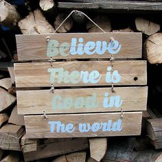 HaM / Be The Good Wood with quote - sign Believe There is Good in The world = Be The Good