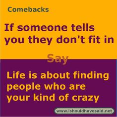 Here are some comforting words for someone who feels unpopular. Sarcastic Comebacks, Savage Comebacks, Snappy Comebacks, Clever Comebacks, Comebacks And Insults, Funny Insults, Funny Comebacks, Roasts Comebacks, Good Day Quotes