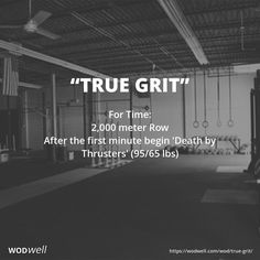 """TRUE GRIT"" CrossFit Mayhem Benchmark WOD: For Time: 2K Row; At 1:00 begin 'Death by Thrusters' (With a running clock start the row. At the 1-minute mark get off the rower, do one thruster, and resume rowing until the 2-minute mark. Do two thrusters, row until the 3-minute mark, do three thrusters, etc. until the 2K row is complete - or until you can no longer continue.)"