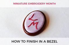 How to finish an embroidered pendant in a bezel – miniature embroidery month