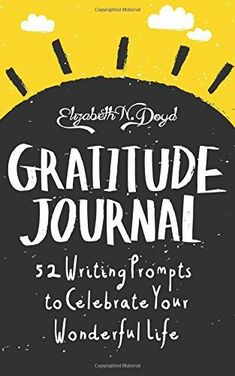 Journal daily Gratitude for strong recovery / Journal: 52 Writing Prompts to Celebrate Your Wonderful Life (Journal Series) (Volume by Elizabeth N. Life Journal, Bullet Journal, Journal Prompts, Writing Prompts, Writing Tips, Journal Ideas, Attitude Of Gratitude, Practice Gratitude, Write It Down