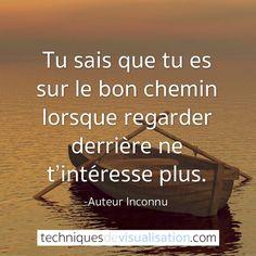 Auteur inconnu - Tu sais que tu es sur le bon chemin lorsque regarder derrière ne t'intéresse plus. #citation #inspirante #positive #passé #proverbe: