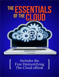 The Essentials of the Cloud - Includes the Free Demystifying The Cloud eBook, Free TradePub Kit Map Geo, Cloud Drive, Cloud Infrastructure, The Essential, Cloud Computing, Free Ebooks, Workplace, Bring It On, Essentials