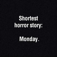 May you all survive your Monday's.