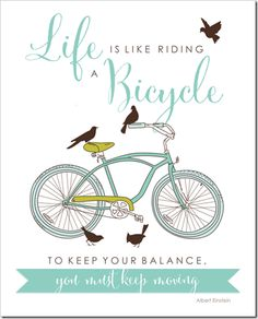 """Free Printable : """"Life is like a bicycle, to keep your balance, you must keep moving"""" : Simply Bloom"""