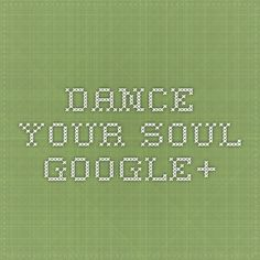 Dance your soul - Google+
