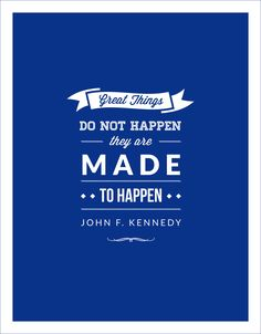 Great Things Do Not Happen; They are Made to Happen -John F. Kennedy Go out. Right now. And MAKE something happen. $12.50 Elementem Photography, canvas, available in 2 sizes, quotes, home decor, blue, royal blue, sales, office art, motivation, John F. Kennedy, politics, political