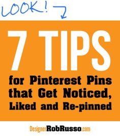 7 tips for Pinterest pins that get noticed, liked and repinned by Designer Rob Russo