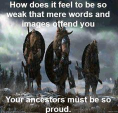 How does it feel to be so weak that mere words and images offend you? Your ancestor must be so proud. How does it feel to be so weak that mere words and images offend you? Your ancestor must be so proud. Wisdom Quotes, True Quotes, Great Quotes, Funny Quotes, Inspirational Quotes, Motivational, Deep Quotes, Military Quotes, Military Humor