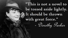 This quote often attributed to Dorothy Parker, probably originated elsewhere. Click through.