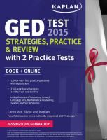 """GED test 2015 : strategies, practice & review by Caren Van Slyke.""""Strategies, practice, and review for all sections of the GED® Tests from a top expert. The GED® is a high school equivalency test that is recognized by educational institutions and employers throughout the United States and Canada."""""""