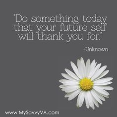 Do something your future self will thank you for...