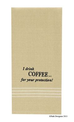 I Drink Coffee For Your Protection Dishtowel